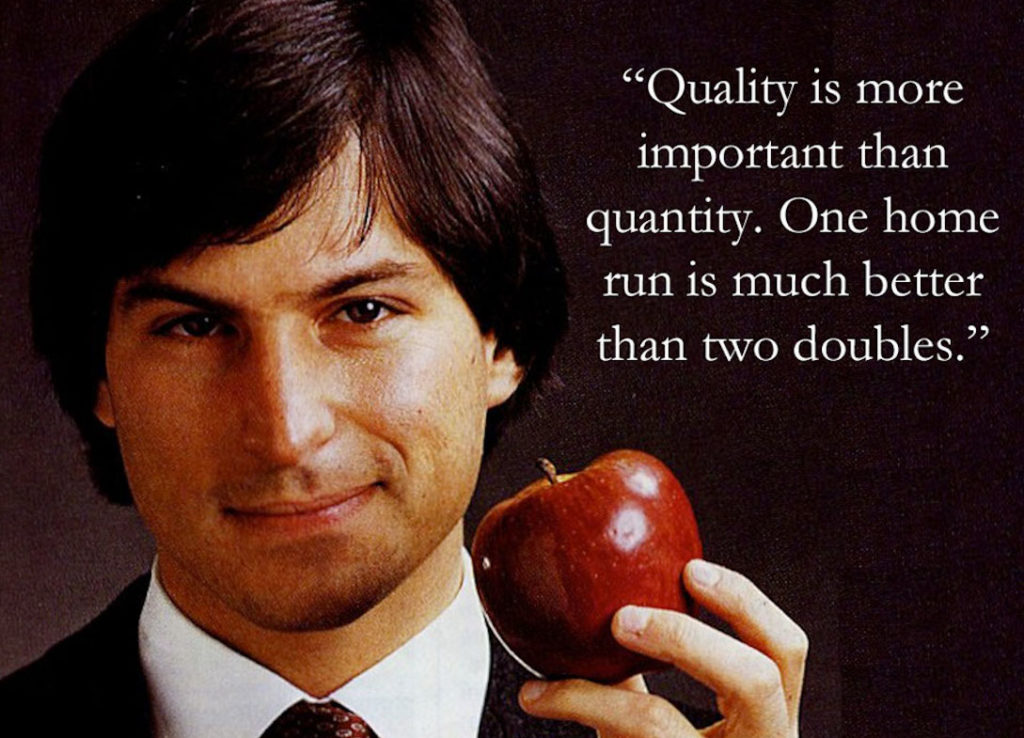 Quality is more important than quantity. Steve Jobs Quote